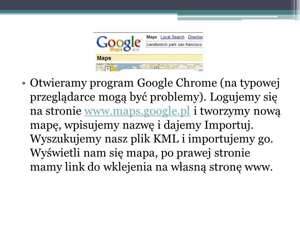 Otwieramy program Google Chrome (na typowej przeglądarce mogą być problemy). Logujemy się na stronie www.maps.google.pl i tworzymy nową mapę, wpisujem