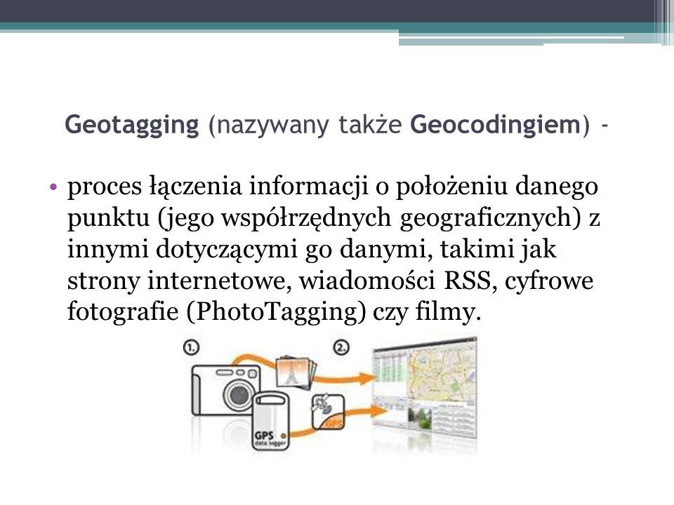 Geotagging (nazywany także Geocodingiem) - proces łączenia informacji o położeniu danego punktu (jego współrzędnych geograficznych) z innymi dotyczący