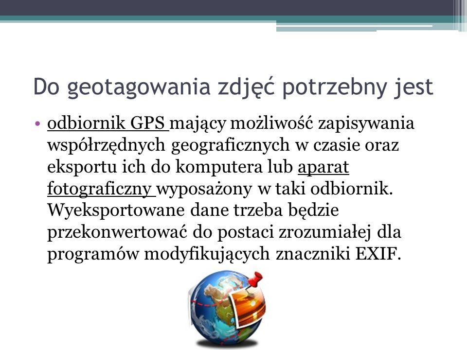 Do geotagowania zdjęć potrzebny jest odbiornik GPS mający możliwość zapisywania współrzędnych geograficznych w czasie oraz eksportu ich do komputera l