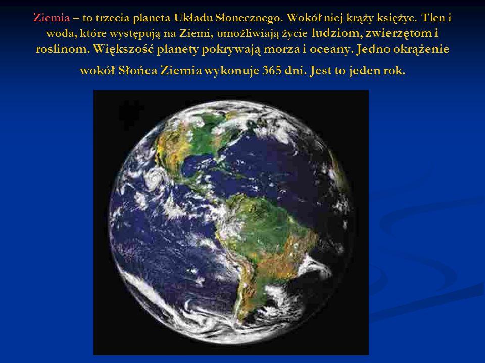 Ziemia – to trzecia planeta Układu Słonecznego.Wokół niej krąży księżyc.