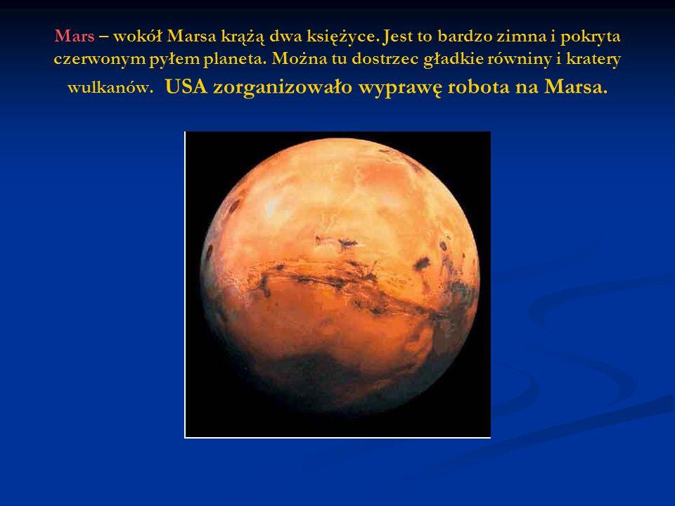 Mars – wokół Marsa krążą dwa księżyce.Jest to bardzo zimna i pokryta czerwonym pyłem planeta.