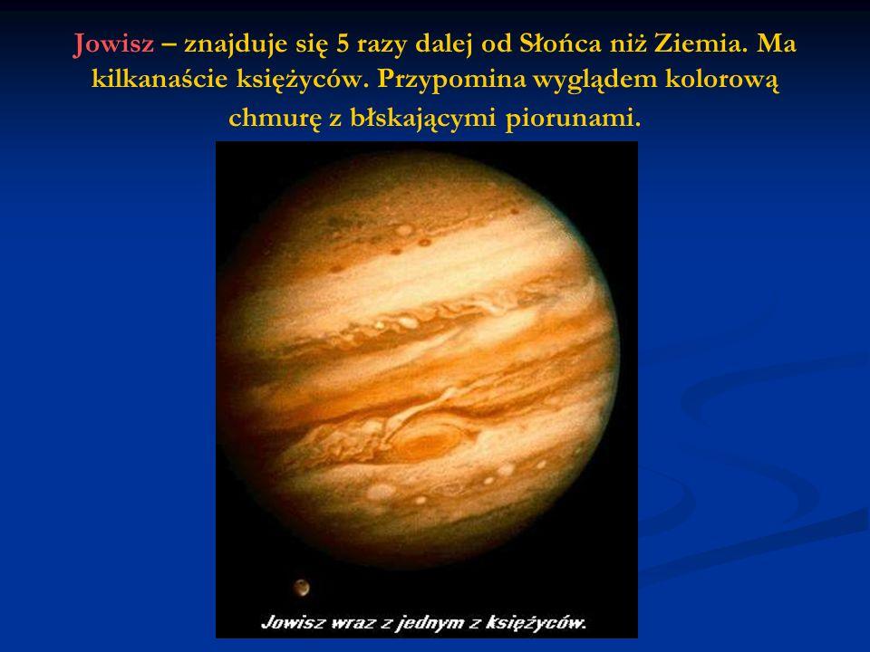 Jowisz – znajduje się 5 razy dalej od Słońca niż Ziemia.