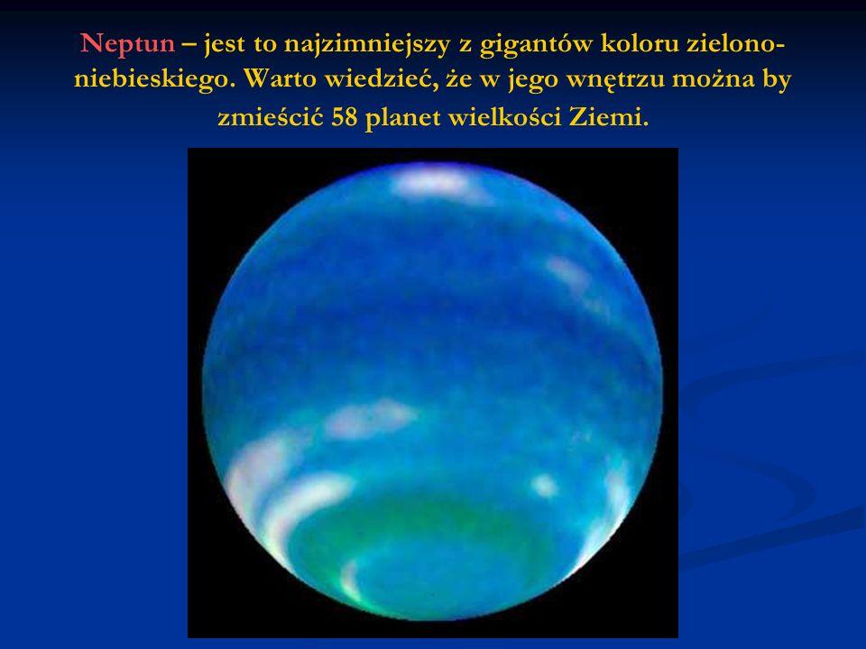 Neptun – jest to najzimniejszy z gigantów koloru zielono- niebieskiego.