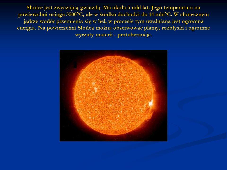 Słońce jest zwyczajną gwiazdą.Ma około 5 mld lat.