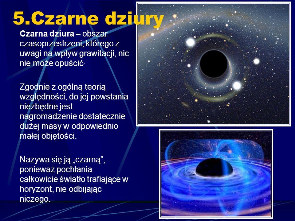 5.Czarne dziury Czarna dziura – obszar czasoprzestrzeni, którego z uwagi na wpływ grawitacji, nic nie może opuścić.