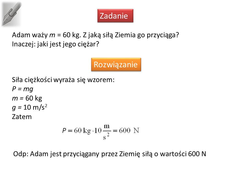 Zadanie Adam waży m = 60 kg. Z jaką siłą Ziemia go przyciąga.