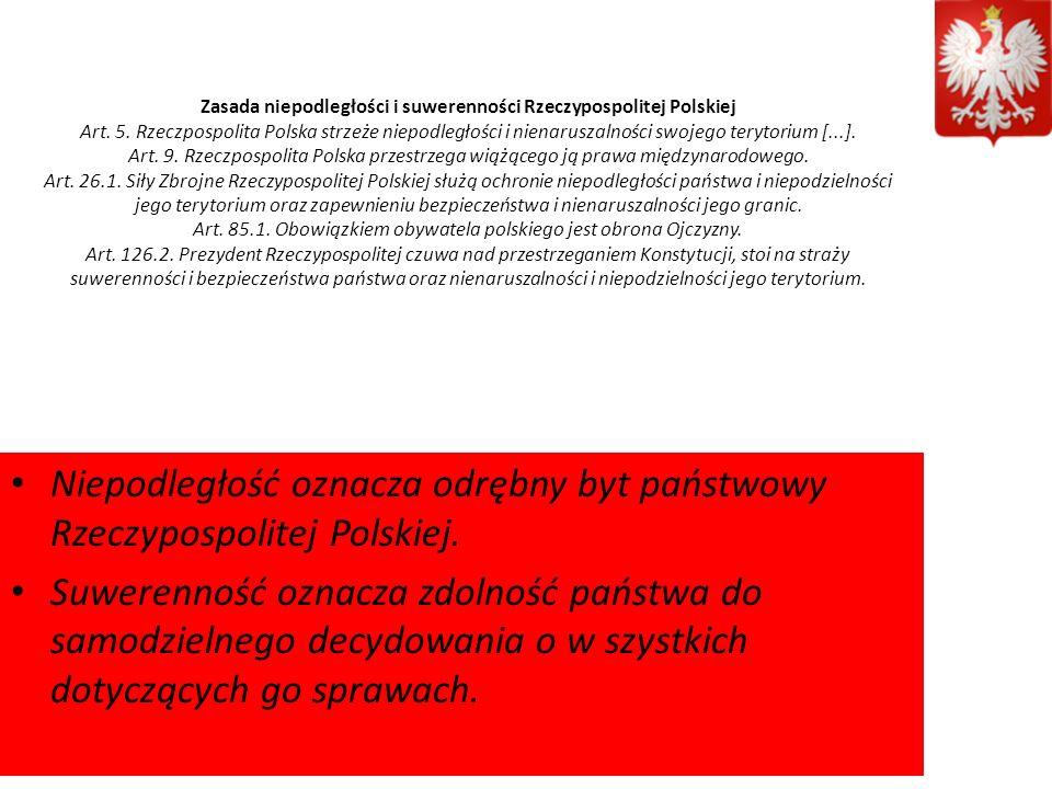 Zasada niepodległości i suwerenności Rzeczypospolitej Polskiej Art. 5. Rzeczpospolita Polska strzeże niepodległości i nienaruszalności swojego terytor