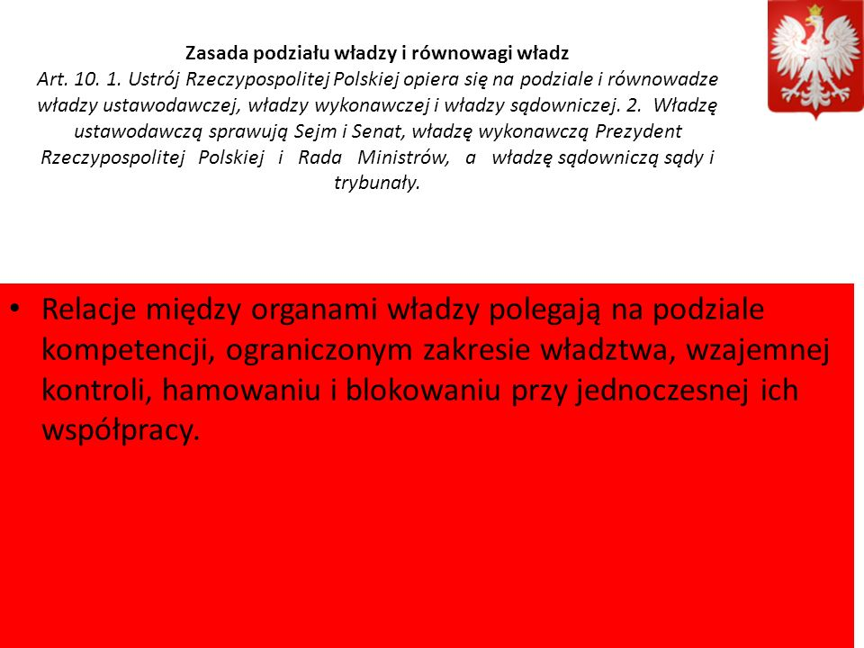 Zasada podziału władzy i równowagi władz Art. 10. 1. Ustrój Rzeczypospolitej Polskiej opiera się na podziale i równowadze władzy ustawodawczej, władzy