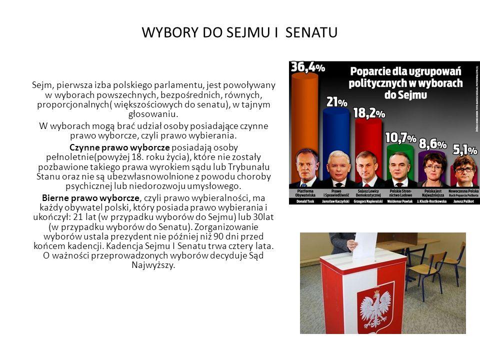 WYBORY DO SEJMU I SENATU Sejm, pierwsza izba polskiego parlamentu, jest powoływany w wyborach powszechnych, bezpośrednich, równych, proporcjonalnych(