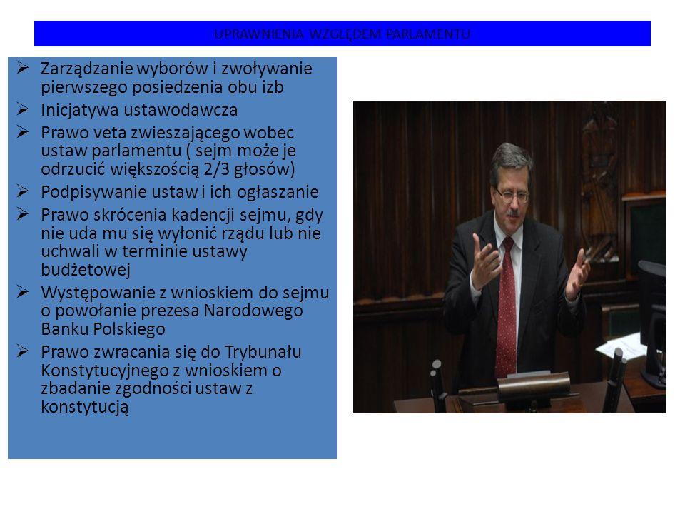 UPRAWNIENIA WZGLĘDEM PARLAMENTU  Zarządzanie wyborów i zwoływanie pierwszego posiedzenia obu izb  Inicjatywa ustawodawcza  Prawo veta zwieszającego