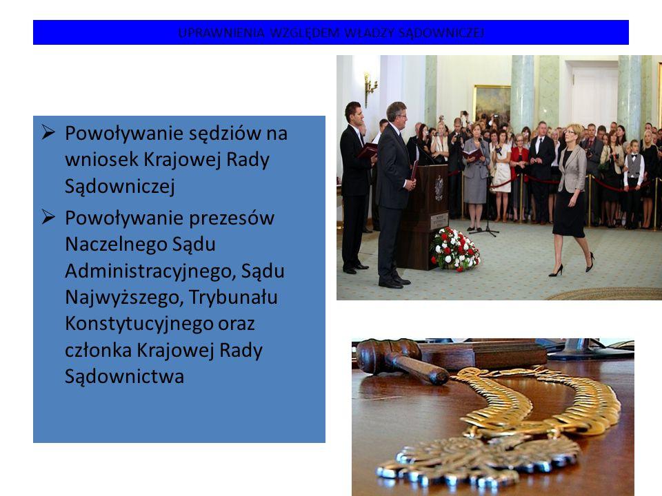 UPRAWNIENIA W ZAKRESIE SPRAW ZAGRANICZNYCH  Reprezentowanie państwa w stosunkach zagranicznych  Ratyfikowanie i wypowiadanie umów międzynarodowych  Mianowanie i odwoływanie przedstawicieli Polski w innych państwach lub przy organizacjach międzynarodowych  Przyjmowanie listów uwierzytelniających przedstawicieli innych państw w Polsce