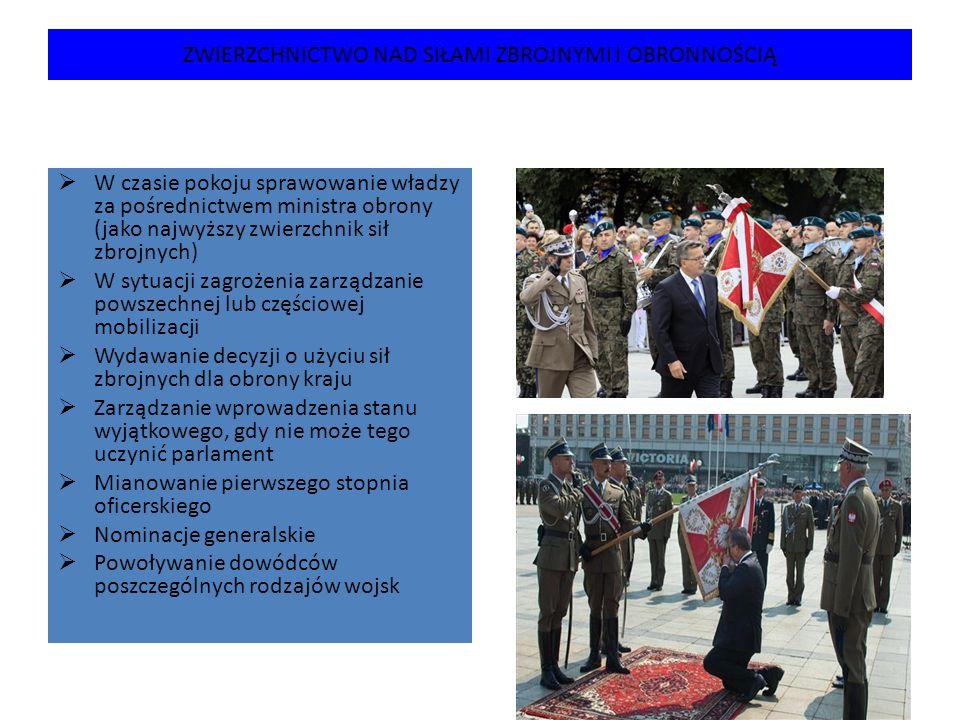 ZWIERZCHNICTWO NAD SIŁAMI ZBROJNYMI I OBRONNOŚCIĄ  W czasie pokoju sprawowanie władzy za pośrednictwem ministra obrony (jako najwyższy zwierzchnik si