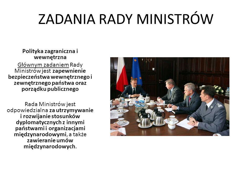 ZADANIA RADY MINISTRÓW Polityka zagraniczna i wewnętrzna Głównym zadaniem Rady Ministrów jest zapewnienie bezpieczeństwa wewnętrznego i zewnętrznego p