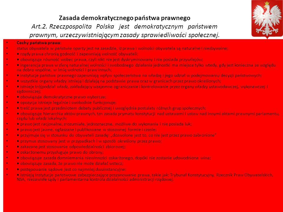 Zasada demokratycznego państwa prawnego Art.2. Rzeczpospolita Polska jest demokratycznym państwem prawnym, urzeczywistniającym zasady sprawiedliwości