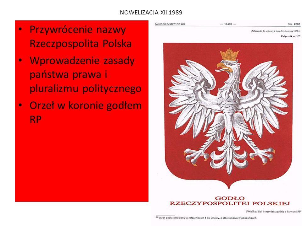 NOWELIZACJA XII 1989 Przywrócenie nazwy Rzeczpospolita Polska Wprowadzenie zasady państwa prawa i pluralizmu politycznego Orzeł w koronie godłem RP