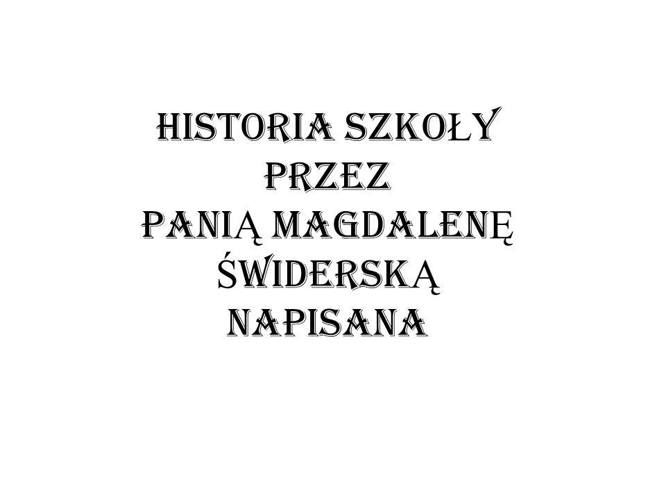 HISTORIA SZKO Ł Y PRZEZ pANI Ą MAGDALEN Ę Ś WIDERSK Ą NAPISANA