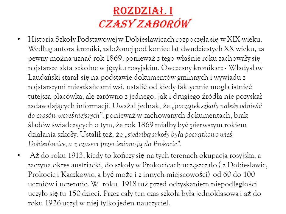 ROZDZIA Ł I CZASY ZABORÓW Historia Szko ł y Podstawowej w Dobies ł awicach rozpocz ęł a si ę w XIX wieku.