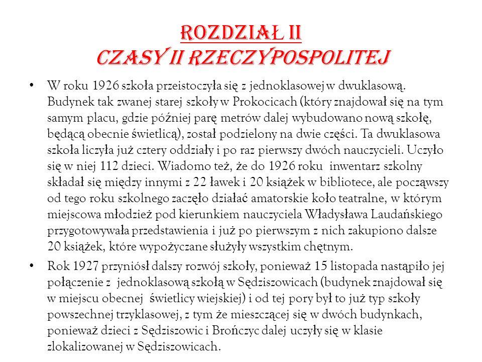 ROZDZIA Ł Ii CZASY ii RZECZYPOSPOLITEJ W roku 1926 szko ł a przeistoczy ł a si ę z jednoklasowej w dwuklasow ą.
