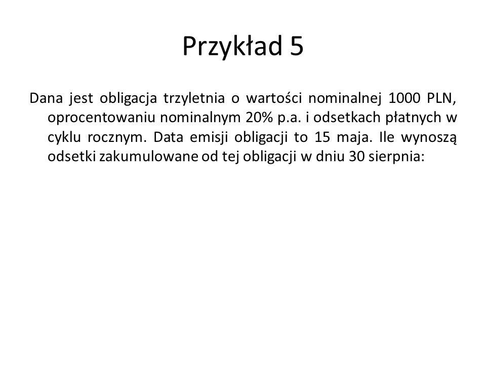 Przykład 5 Dana jest obligacja trzyletnia o wartości nominalnej 1000 PLN, oprocentowaniu nominalnym 20% p.a.