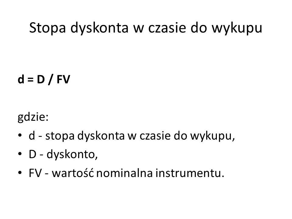 Stopa dyskonta w czasie do wykupu d = D / FV gdzie: d - stopa dyskonta w czasie do wykupu, D - dyskonto, FV - wartość nominalna instrumentu.
