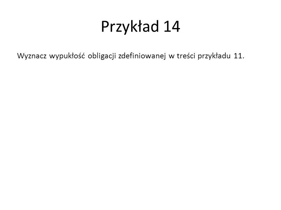 Przykład 14 Wyznacz wypukłość obligacji zdefiniowanej w treści przykładu 11.