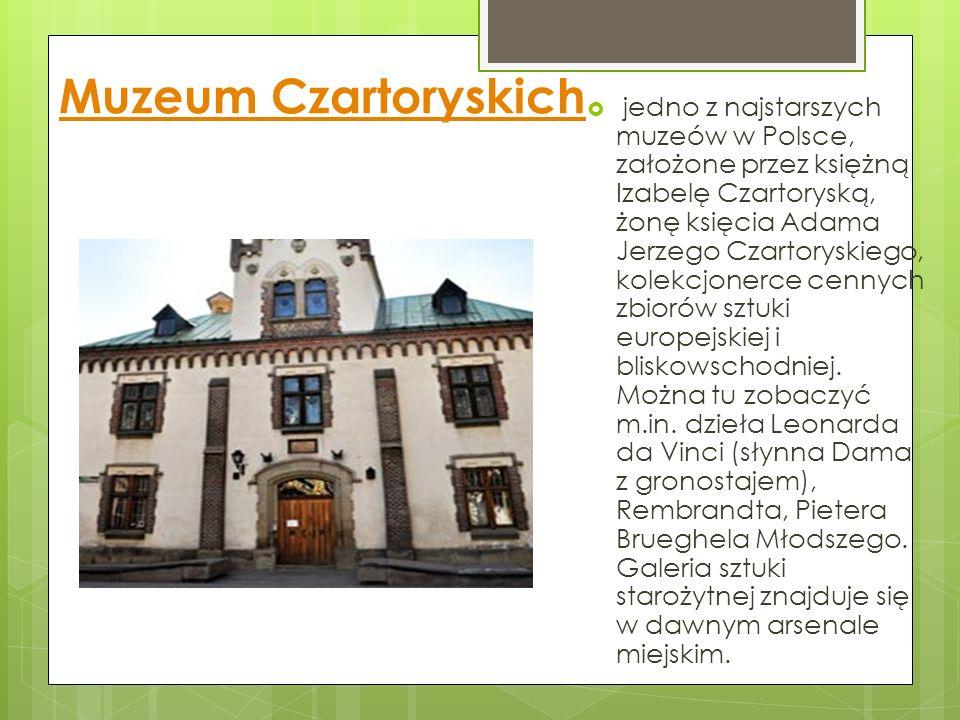 Muzeum Czartoryskich  jedno z najstarszych muzeów w Polsce, założone przez księżną Izabelę Czartoryską, żonę księcia Adama Jerzego Czartoryskiego, kolekcjonerce cennych zbiorów sztuki europejskiej i bliskowschodniej.