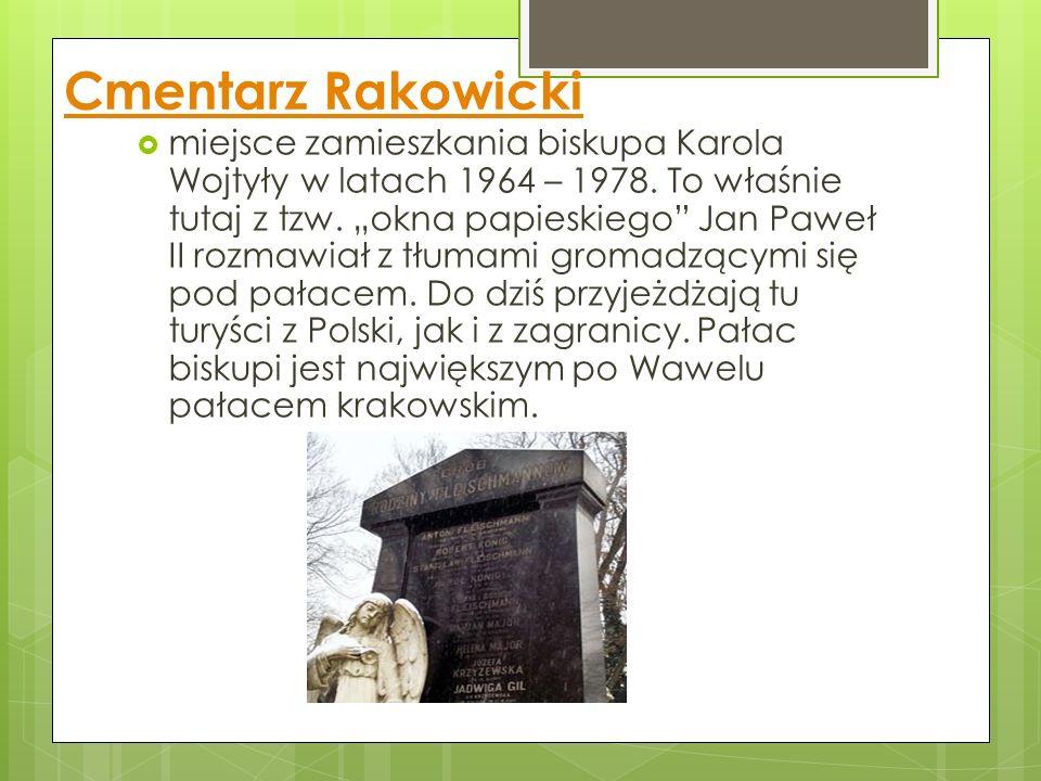 Cmentarz Rakowicki  miejsce zamieszkania biskupa Karola Wojtyły w latach 1964 – 1978.