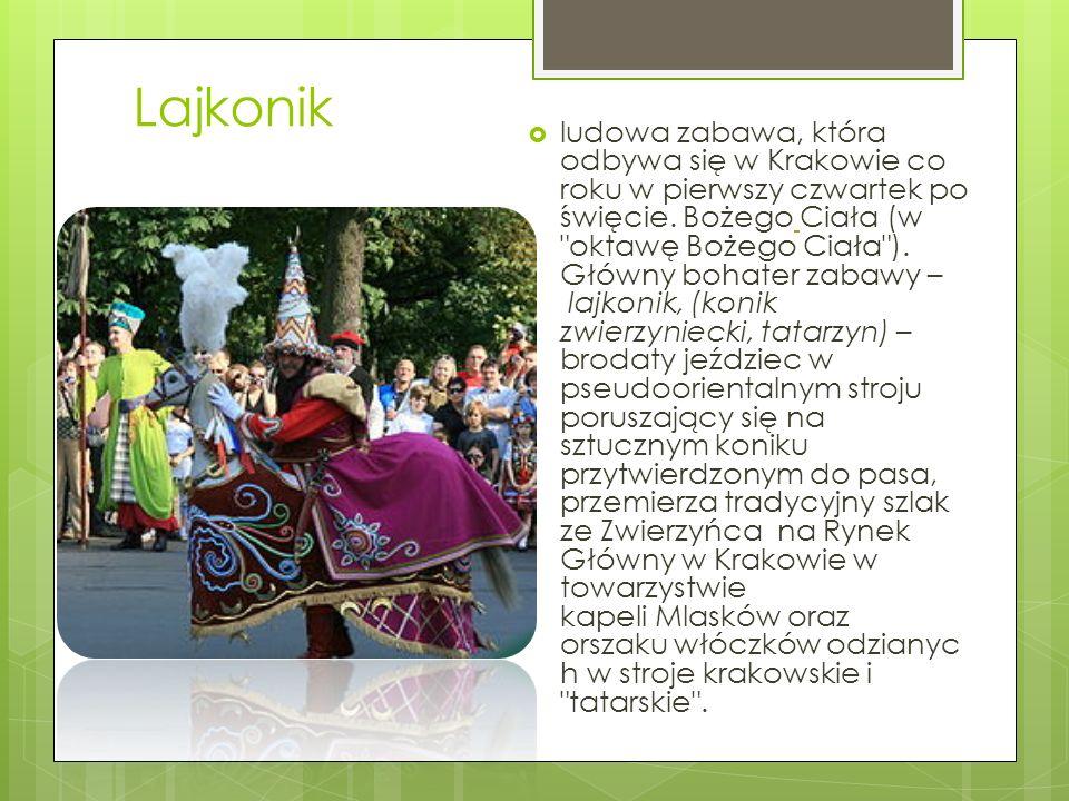 Lajkonik  ludowa zabawa, która odbywa się w Krakowie co roku w pierwszy czwartek po święcie.