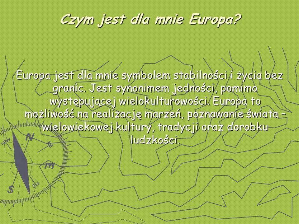 Czym jest dla mnie Europa. Europa jest dla mnie symbolem stabilności i życia bez granic.