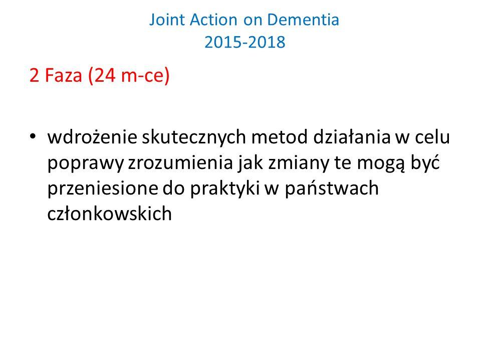 Joint Action on Dementia 2015-2018 2 Faza (24 m-ce) wdrożenie skutecznych metod działania w celu poprawy zrozumienia jak zmiany te mogą być przeniesione do praktyki w państwach członkowskich