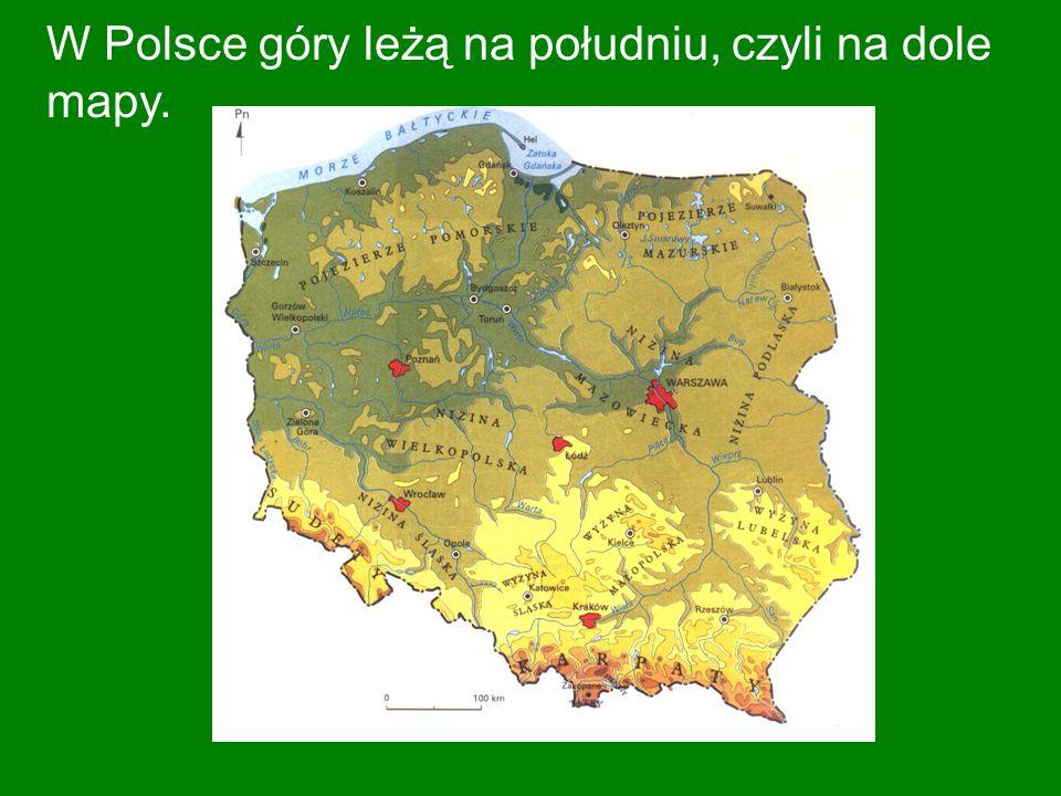 W Polsce góry leżą na południu, czyli na dole mapy.