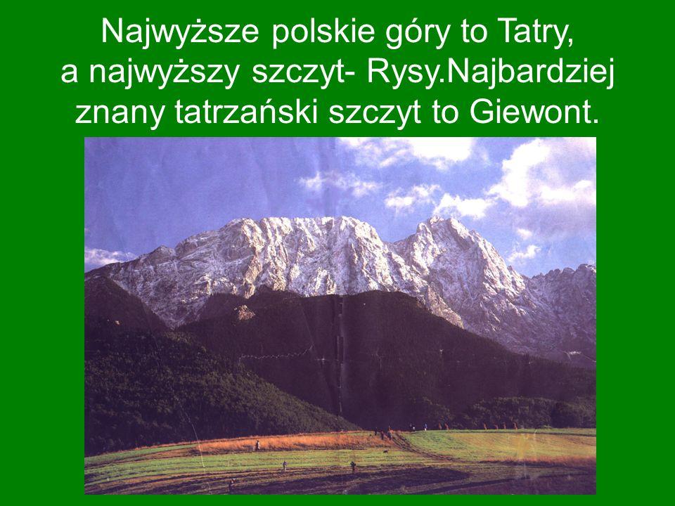 Najwyższe polskie góry to Tatry, a najwyższy szczyt- Rysy.Najbardziej znany tatrzański szczyt to Giewont.