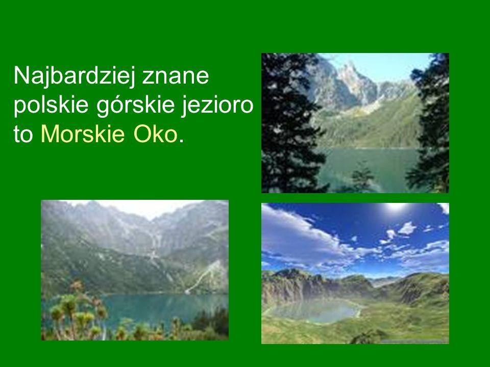 Najbardziej znane polskie górskie jezioro to Morskie Oko.