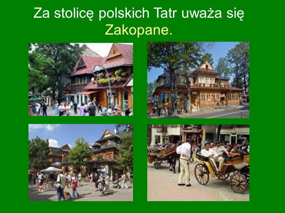 Za stolicę polskich Tatr uważa się Zakopane.