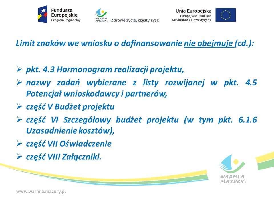 Limit znaków we wniosku o dofinansowanie nie obejmuje (cd.):  pkt. 4.3 Harmonogram realizacji projektu,  nazwy zadań wybierane z listy rozwijanej w