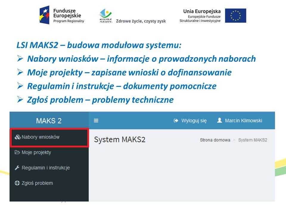 LSI MAKS2 – budowa modułowa systemu:  Nabory wniosków – informacje o prowadzonych naborach  Moje projekty – zapisane wnioski o dofinansowanie  Regu