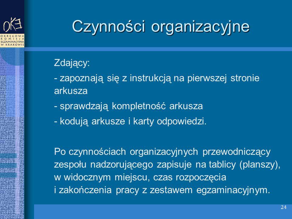 24 Czynności organizacyjne Zdający: - zapoznają się z instrukcją na pierwszej stronie arkusza - sprawdzają kompletność arkusza - kodują arkusze i karty odpowiedzi.