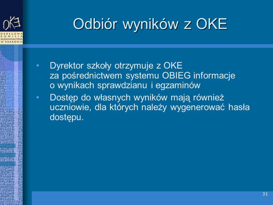 31 Odbiór wyników z OKE Dyrektor szkoły otrzymuje z OKE za pośrednictwem systemu OBIEG informacje o wynikach sprawdzianu i egzaminów Dostęp do własnych wyników mają również uczniowie, dla których należy wygenerować hasła dostępu.