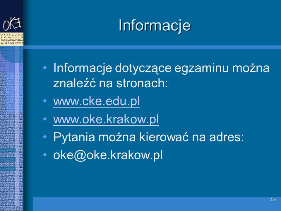45 Informacje Informacje dotyczące egzaminu można znaleźć na stronach: www.cke.edu.pl www.oke.krakow.pl Pytania można kierować na adres: oke@oke.krakow.pl