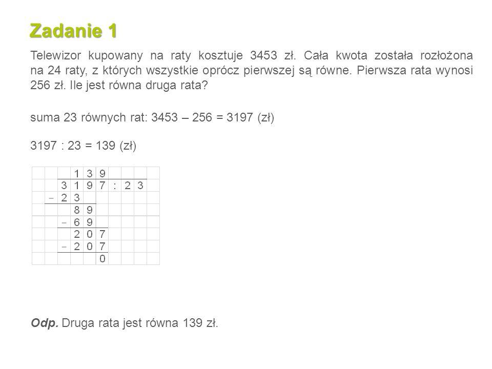 Zadanie 1 Telewizor kupowany na raty kosztuje 3453 zł. Cała kwota została rozłożona na 24 raty, z których wszystkie oprócz pierwszej są równe. Pierwsz