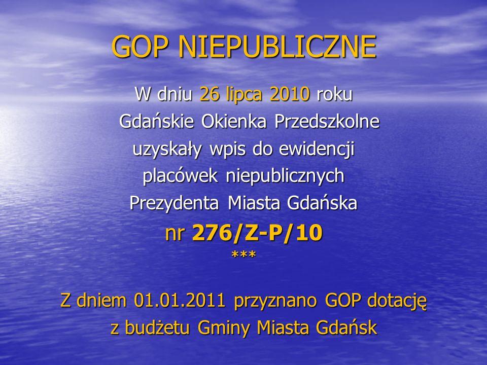 GOP NIEPUBLICZNE W dniu 26 lipca 2010 roku Gdańskie Okienka Przedszkolne Gdańskie Okienka Przedszkolne uzyskały wpis do ewidencji placówek niepubliczn