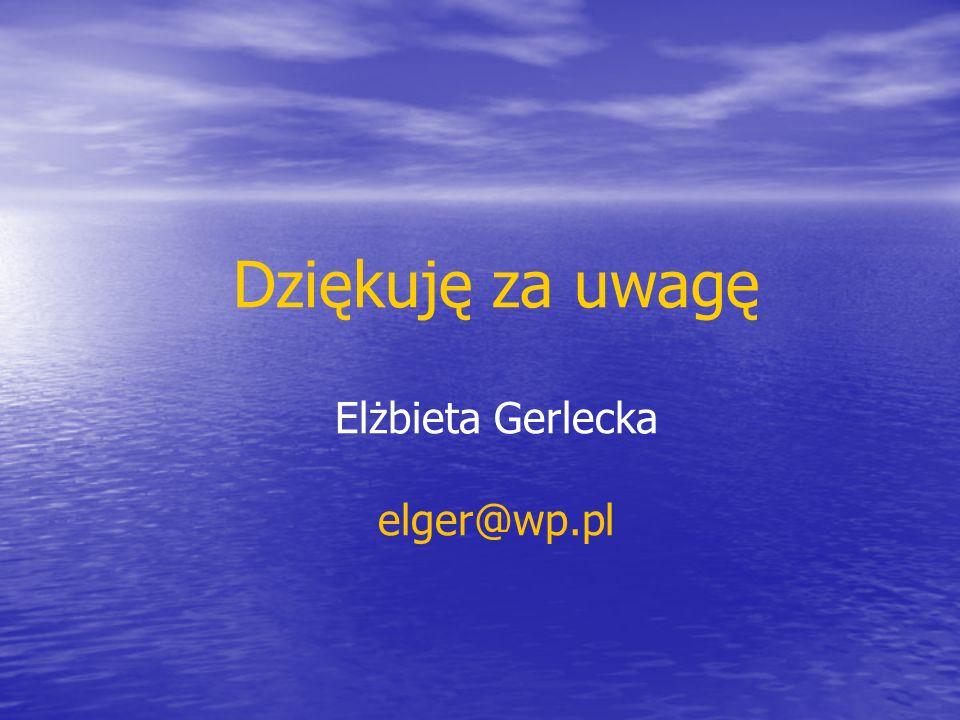 Dziękuję za uwagę Elżbieta Gerlecka elger@wp.pl