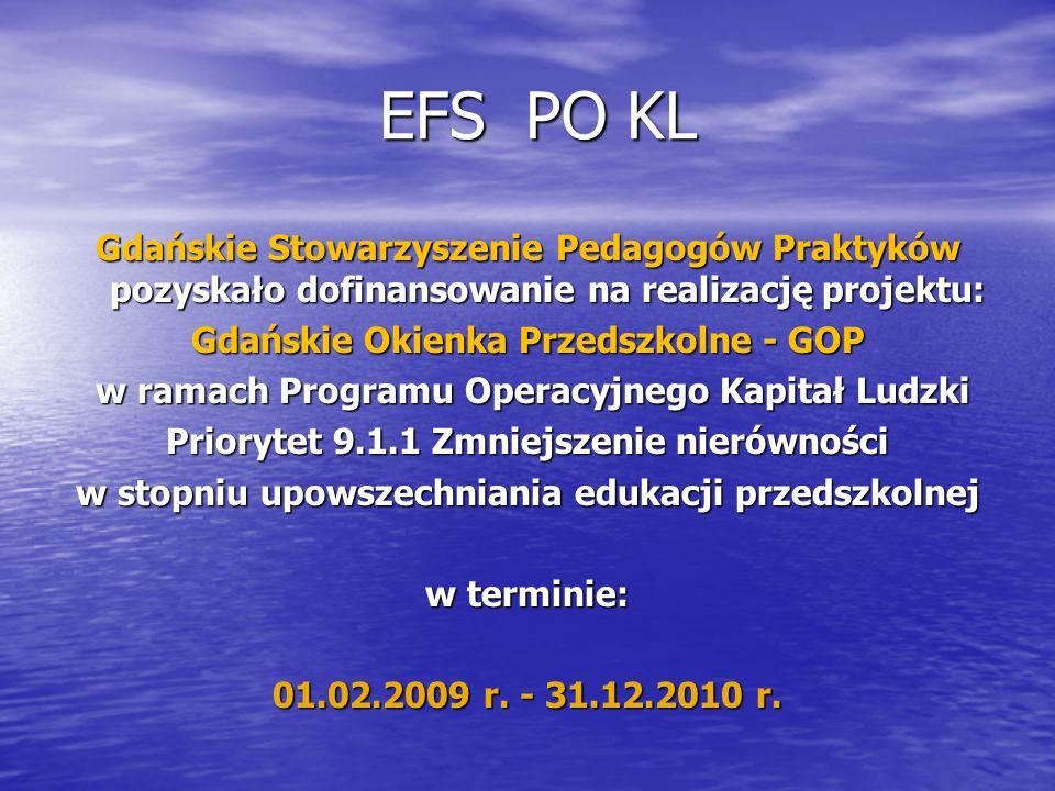 EFS PO KL EFS PO KL Gdańskie Stowarzyszenie Pedagogów Praktyków pozyskało dofinansowanie na realizację projektu: Gdańskie Okienka Przedszkolne - GOP w