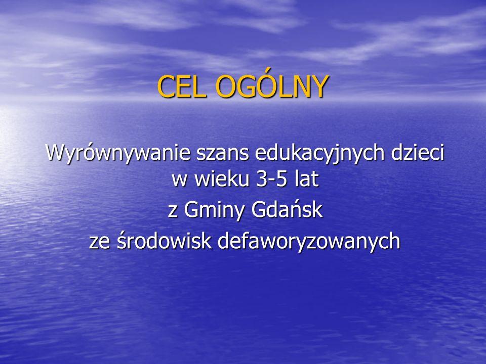 CEL OGÓLNY Wyrównywanie szans edukacyjnych dzieci w wieku 3-5 lat z Gminy Gdańsk ze środowisk defaworyzowanych