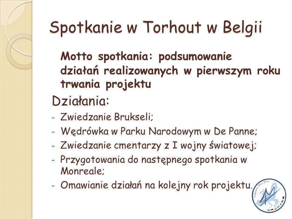 Spotkanie w Torhout w Belgii Motto spotkania: podsumowanie działań realizowanych w pierwszym roku trwania projektu Działania: - Zwiedzanie Brukseli; - Wędrówka w Parku Narodowym w De Panne; - Zwiedzanie cmentarzy z I wojny światowej; - Przygotowania do następnego spotkania w Monreale; - Omawianie działań na kolejny rok projektu.