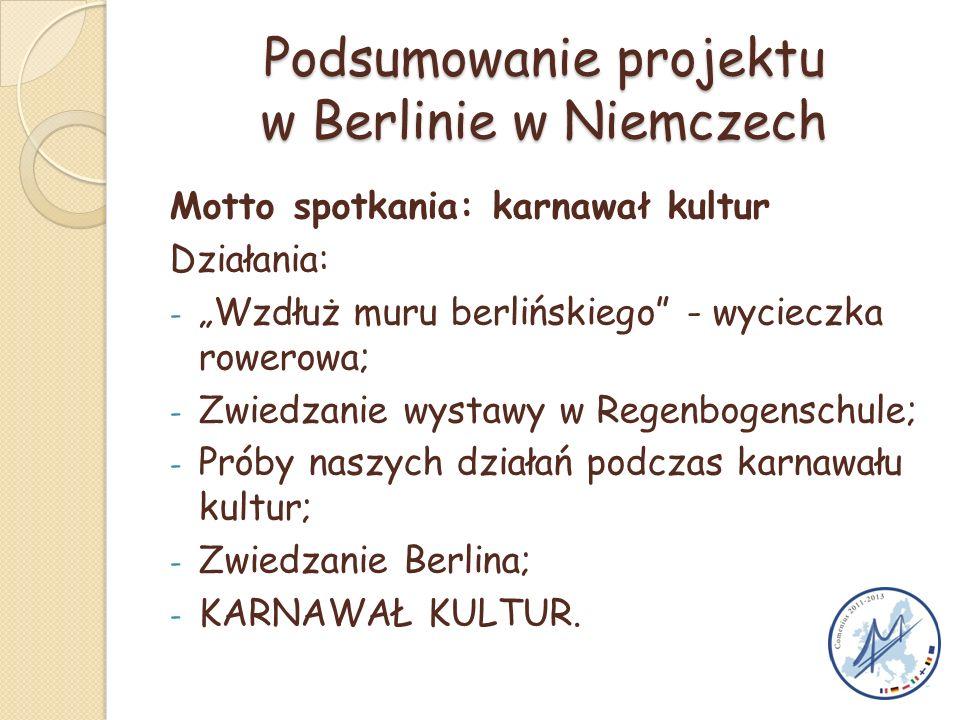 """Podsumowanie projektu w Berlinie w Niemczech Motto spotkania: karnawał kultur Działania: - """"Wzdłuż muru berlińskiego"""" - wycieczka rowerowa; - Zwiedzan"""