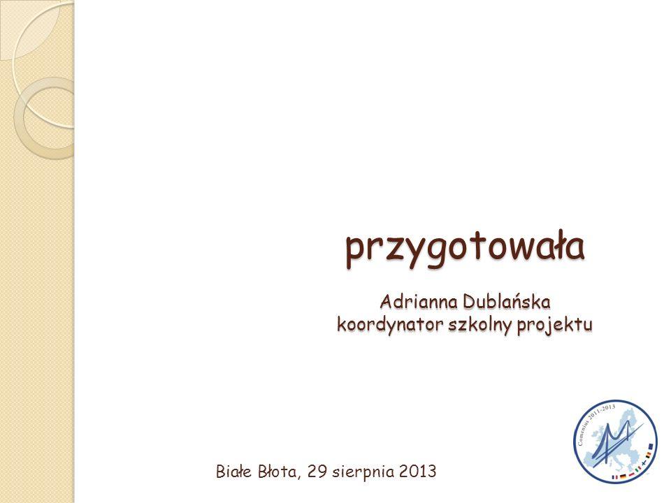 przygotowała Adrianna Dublańska koordynator szkolny projektu Białe Błota, 29 sierpnia 2013