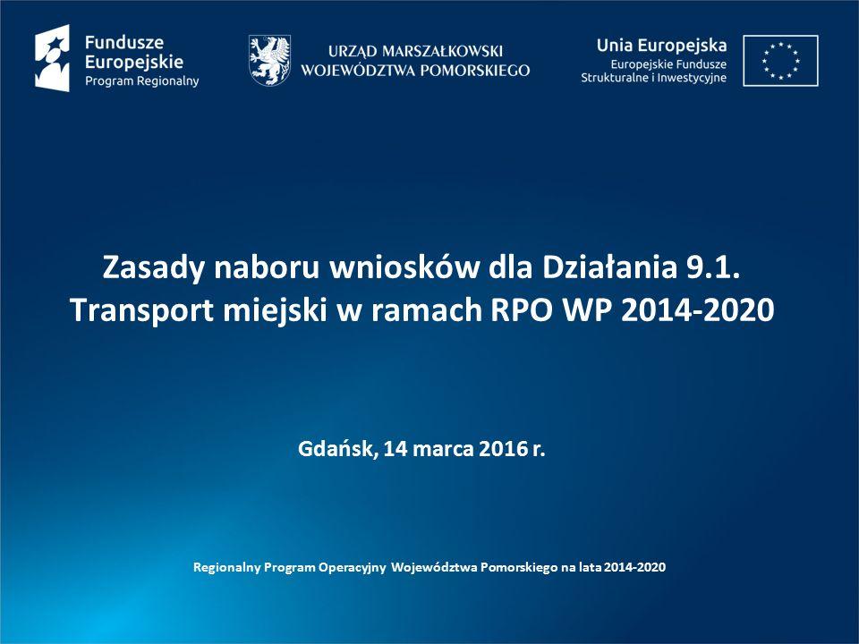 Zasady naboru wniosków dla Działania 9.1. Transport miejski w ramach RPO WP 2014-2020 Regionalny Program Operacyjny Województwa Pomorskiego na lata 20