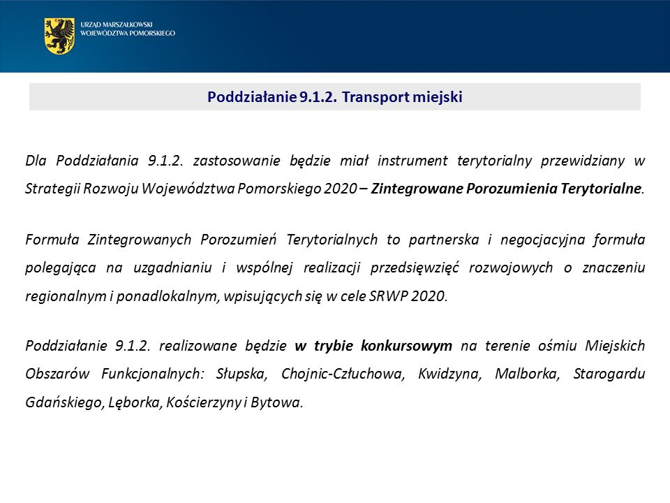Poddziałanie 9.1.2. Transport miejski Poddziałanie 9.1.2. realizowane będzie w trybie konkursowym na terenie ośmiu Miejskich Obszarów Funkcjonalnych: