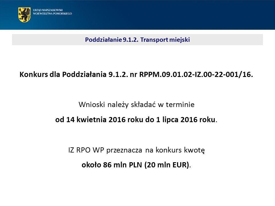 Poddziałanie 9.1.2. Transport miejski Konkurs dla Poddziałania 9.1.2. nr RPPM.09.01.02-IZ.00-22-001/16. Wnioski należy składać w terminie od 14 kwietn